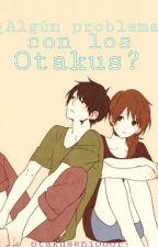 ¿Algún problema con los otakus? TRASLADANDO A -CIXGAR by Shxdow--
