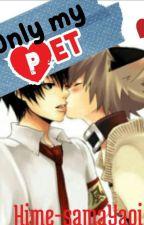 Only My Pet [Yaoi Hard / Gay (+18)] by Hime-samaYaoi