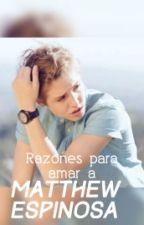 Razones para amar a Matthew Espinosa by xsmilesidesx