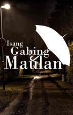 Isang Gabing Maulan - ON HOLD by TheGoodForNothingBoy