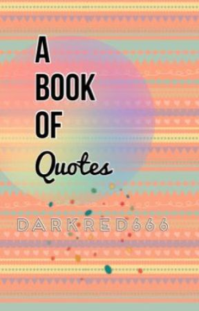 | A Book of Quotes | by darkred666