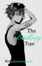 The Bad Boy Type (ON HOLD) by lolyournotfunny