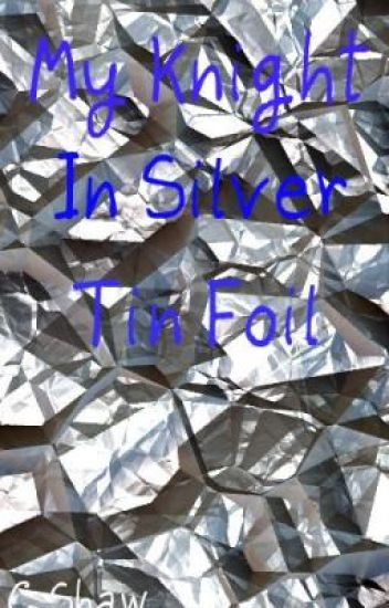 My Knight In Silver Tin Foil {One Shot}