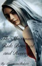 The Maximum Ride Betrayal and Revenge by MaximumR80