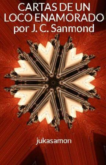 CARTAS DE UN LOCO ENAMORADO  por J. C. Sanmond