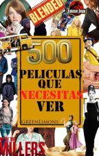 500 películas que necesitas ver © by GreenLimons