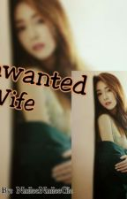 Unwanted Wife by NniieeNniieeGie