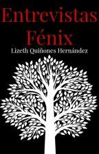 Entrevistas Fénix. by lizeth_dark09