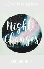 Night Changes  ||Harry|| ✔ by Eduarda_0102