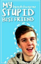 My Stupid Best Friend *A Lachlan FF* by LEGENDOFAWSOME