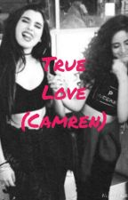 True Love (Camren) by camren_bxtchesss