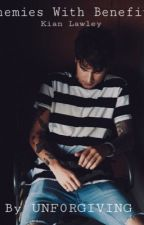 Enemies With Benefits//Kian Lawley Fanfiction by UNF0RGIVING
