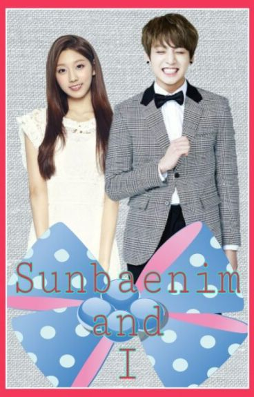 Sunbaenim and I (Jungkook and Yein FanFic) || Completed