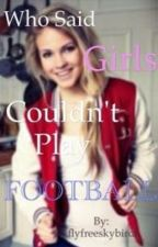 Who Said Girls Couldn't Play Football? by flyfreeskybird