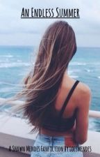 An Endless Summer {A Shawn Mendes Fanfiction} by lolsmendes