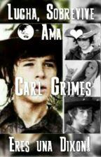 ¡Amar a Morir! ❤ ¡Eres una Dixon! (Carl Grimes y Tú) by SkyRiggs