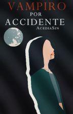 Vampiro por Accidente by AlexiaToroVargas