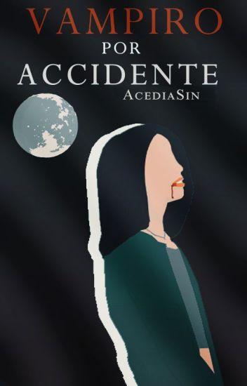 Vampiro por Accidente. (En edición)