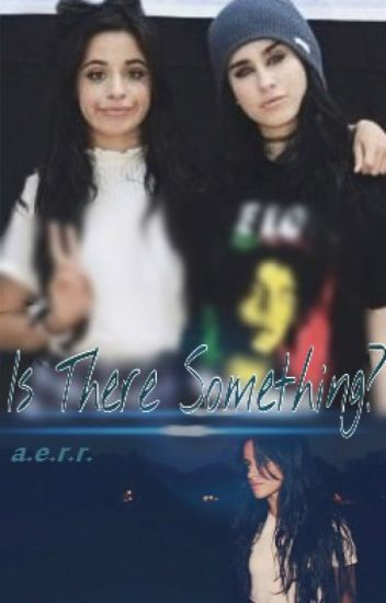 Is There Something? ➳ (Camren) DISCONTINUED