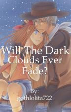 Will The Dark Clouds Ever Fade? [VERY SLOW UPDATES] by gothlolita722