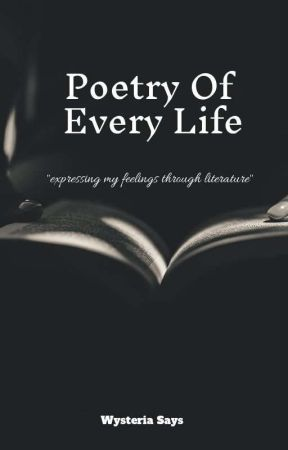 Poetry Of Every Life by WysteriaSays
