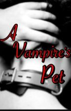 A Vampire's Pet (ON HIATUS) by xx_SecretSilence_xx