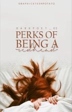 Perks Of Being A Red Head by darkpoet_02