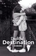 Doubtful Destination [Camren] by camrenows