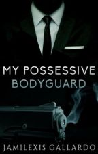 MY POSSESSIVE BODYGUARD [COLLINS #2] NOW PUBLISHED** by Jami1012