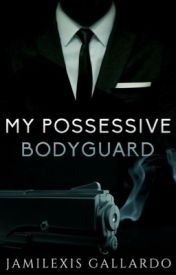 My Possessive Bodyguard by Jami1012