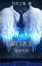 Tinh tế truyền kỳ chi hào môn thiên vương - Vạn Diệt Chi Thương by xavien2014