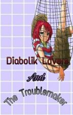 Diabolik Lovers & The Troublemaker by wtfbaka