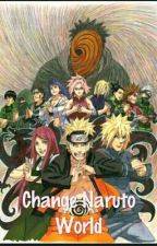 Change Naruto World by KoyukiSenju