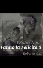 I Soldi Non Fanno La Felicità 3 by RDreams_Cxx
