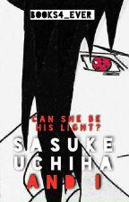 Sasuke Uchiha and I (#Wattys2016) by Books4_Ever
