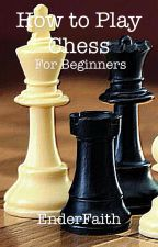 How to Play Chess (For Beginners) [EDITING] by FabulouslyAmazing