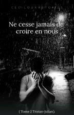 Ne Cesse jamais de croire en nous ( BxB Ju-tristan Tome2) by PetitAnanasDesIles