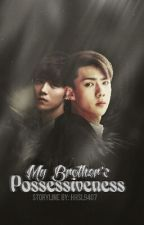 My Brother's Possessiveness [HunHan] BxB by Selufinity