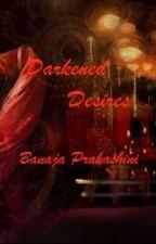 Darkened Desires by thehighwayman007