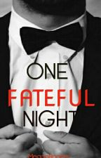 One Fateful Night// #Wattys2016(Completed) by MeganRogers1