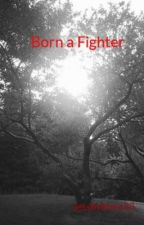 Born a Fighter by jessthebest33
