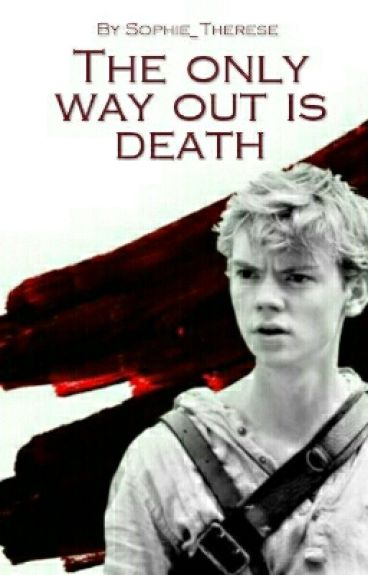 The only way out is death | The maze runner fanfic | Newt