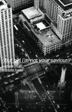 //But Girl I'm not your Saviour// A Matty Healy Fanfiction by MichelleCrick