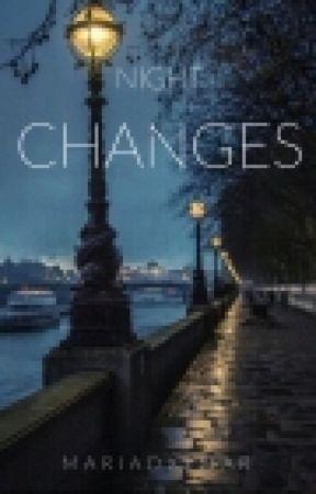 Night Changes | normal fiction | EN EDICIÓN by mariadxlmar