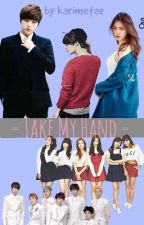 Take My Hand [BOOK 2] [ Apink's Naeun & Infinite's Myungsoo Fanfiction ] by karimetae