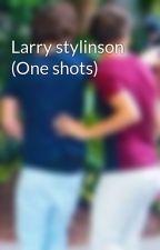 Larry stylinson (One shots) by hazzaisthebae1313
