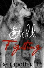 Still Fighting. - A werewolf love story - by bellapotter_16