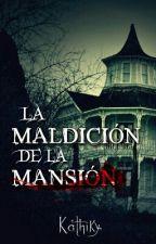 LA MALDICIÓN DE LA MANSIÓN by Kathiky