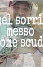"""""""QUEL SORRISO MESSO COME SCUDO"""" by its_EMMB"""