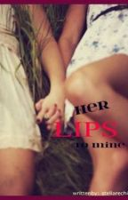Her Lips To Mine ( Lesbian  )FINISHED by stellarEchizen